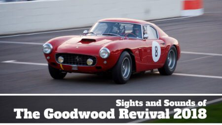 Take to the Road Highlights Sights and Sounds of The Goodwood Revival 2018